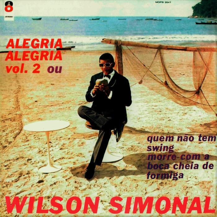 Wilson Simonal - Alegria Alegria Vol. 2 (ou Quem Não Tem Swing Morre com a Boca Cheia de Formiga)